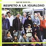 Respeto a La Igualdad / Respecting Equality (Que Me Dices De / What About...?) (Spanish Edition)