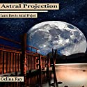 Astral Projection: Learn How to Astral Project Audiobook by Gelina Ray Narrated by Tanya Shaw