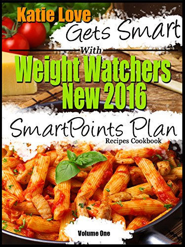 Katie Love Gets Smart With SmartPoints New 2016 SmartPoints Plan Recipes Cookbook Volume One by Katie Love