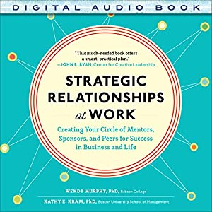 Strategic Relationships at Work: Creating Your Circle of Mentors, Sponsors, and Peers for Success in Business and Life | [Wendy Murphy, Kathy E. Kram]