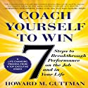 Coach Yourself to Win: 7 Steps to Breakthrough Performance on the Job…and in Your Life (       UNABRIDGED) by Howard M. Guttman Narrated by Adam Verner