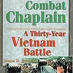 Combat Chaplain: A Thirty-Year Vietnam Battle | James D Johnson