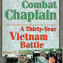 Combat Chaplain: A Thirty-Year Vietnam Battle Audiobook by James D Johnson Narrated by Philip Benoit