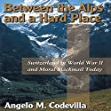 Between the Alps and a Hard Place: Switzerland in World War II and Moral Blackmail Today Audiobook by Angelo M. Codevilla Narrated by Suzy Harbulak