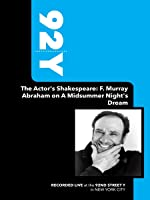 92Y-The Actor's Shakespeare: F. Murray Abraham on A Midsummer Night's Dream (November 28, 2005)