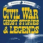 Civil War Ghost Stories & Legends | Nancy Roberts