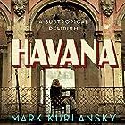 Havana: A Subtropical Delirium Hörbuch von Mark Kurlansky Gesprochen von: Fleet Cooper