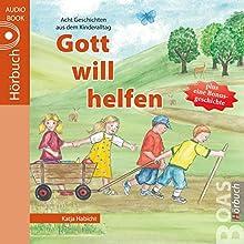 Gott will helfen (Geschichten aus dem Kinderalltag) Hörbuch von Katja Habicht Gesprochen von: Tabitha Hammer, Daniel Kopp
