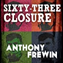 Sixty-Three Closure Audiobook by Anthony Frewin Narrated by Paul Thornley