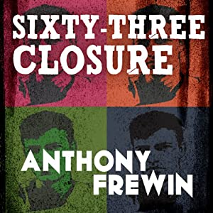 Sixty-Three Closure | [Anthony Frewin]