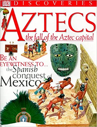 Aztecs: The Fall of the Aztec Capital (DK Discoveries)
