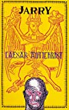 Caesar Antichrist (Collected Works of Alfred Jarry) (0947757465) by Jarry, Alfred