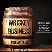 Whiskey Business: How Small-Batch Distillers Are Transforming American Spirits | Livre audio Auteur(s) : Tom Acitelli Narrateur(s) : Barry Abrams