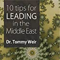 10 Tips for Leading in the Middle East Audiobook by Dr. Tommy Weir Narrated by Dr. Tommy Weir