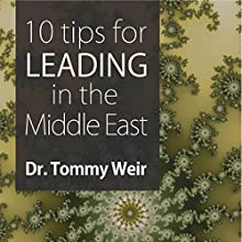 10 Tips for Leading in the Middle East (       UNABRIDGED) by Dr. Tommy Weir Narrated by Dr. Tommy Weir