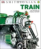 Search : Train: The Definitive Visual History (Dk Smithsonian)