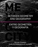img - for Mexico City: Between Geometry and Geography book / textbook / text book