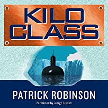 Kilo Class Audiobook by Patrick Robinson Narrated by George Guidall