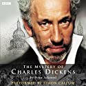 The Mystery of Charles Dickens  by Peter Ackroyd Narrated by Simon Callow