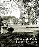 Scotland's Lost Houses (1845133935) by Gow, Ian