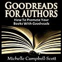 Goodreads for Authors (       UNABRIDGED) by Michelle Campbell-Scott Narrated by Sheila Book