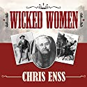 Wicked Women: Notorious, Mischievous, and Wayward Ladies from the Old West Audiobook by Chris Enss Narrated by Kirsten Potter