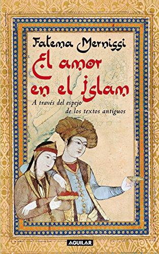 El amor en el Islam: A través del espejo de los textos antiguos (Spanish Edition), by Fatema Mernissi
