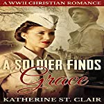 A Soldier Finds Grace: A Christian Military Romance | Katherine St. Clair