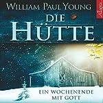 Die Hütte. Ein Wochenende mit Gott | William Paul Young