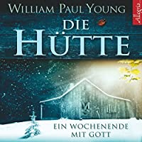 Die Hütte. Ein Wochenende mit Gott Hörbuch von William Paul Young Gesprochen von: Johannes Steck