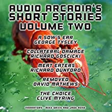 Audio Arcadia's Short Stories - Volume Two (       UNABRIDGED) by Richard Dunford, Richard Goscicki, David Mathews, Clive Myring, George Tysley Narrated by Mike Orvis, Jade Rose