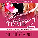 The Pussy Trap 2: The Kiss of Death Audiobook by NeNe Capri Narrated by  Mr. Gates