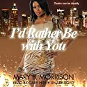 I'd Rather Be with You (       UNABRIDGED) by Mary B. Morrison Narrated by Cary Hite