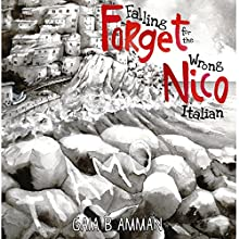 Forget Nico - Falling for the Wrong Italian: The Italian Saga, Book 3 Audiobook by Gaia B. Amman Narrated by Gaia B. Amman
