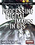 img - for Processing Digital Images in GIS: A Tutorial Featuring ArcView and ARC/INFO book / textbook / text book