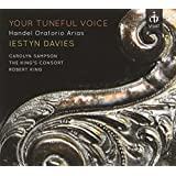 Your tuneful voice. Haendel : Airs d'oratorios. Davies, Sampson, King.