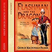 Flashman and the Dragon: Flashman, Book 10 | [George MacDonald Fraser, Kati Nicholl (abridged by)]