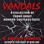 Vandals: A Collection of Young Adult Horror-Suspense Tales | R. Barri Flowers