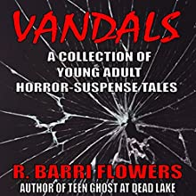 Vandals: A Collection of Young Adult Horror-Suspense Tales (       UNABRIDGED) by R. Barri Flowers Narrated by Tracy Hundley