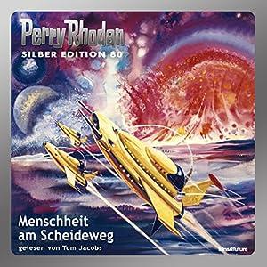 Menschheit am Scheideweg (Perry Rhodan Silber Edition 80) Hörbuch