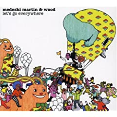 Let's go everywhere : Medeski, Martin and Wood