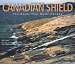 Canadian Shield: The Rocks that Made...