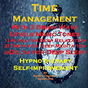 Time Management with Three Brainwave Music Recordings: Alpha, Theta, Delta for Three Different Sessions | [Randy Charach, Sunny Oye]