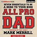 All Pro Dad: Seven Essentials to Be a Hero to Your Kids (       UNABRIDGED) by Mark Merrill Narrated by Mark Merrill