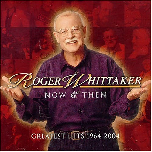 Roger Whittaker - Now and Then: Greatest Hits 1964-2004 - Zortam Music