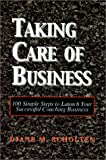 Taking Care of Business: 100 Simple Steps to Launch Your Successful Coaching Business