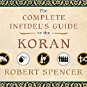 The Complete Infidel's Guide to the Koran Audiobook by Robert Spencer Narrated by Lloyd James
