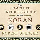 The Complete Infidel's Guide to the Koran Hörbuch von Robert Spencer Gesprochen von: Lloyd James
