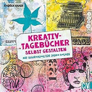 Kreativ-Tagebücher selbst gestalten: Art Journaling für jeden Anlass