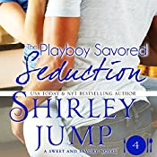 The Playboy Savored Seduction: Sweet and Savory, Book 4 | Shirley Jump